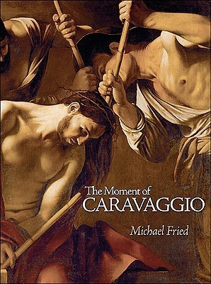 The Moment of Caravaggio Michael Fried
