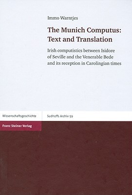 The Munich Computus   Text And Translation: Irish Computistics Between Isidore Of Seville And The Venerable Bede And Its Reception In Carolingian Times  by  Immo Warntjes