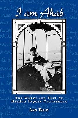 I Am Ahab: The Works and Days of Hélène Paquin Cantarella Ann Tracy