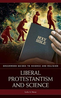 Liberal Protestantism and Science  by  Leslie A. Muray