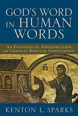 Gods Word in Human Words: An Evangelical Appropriation of Critical Biblical Scholarship Kenton L. Sparks