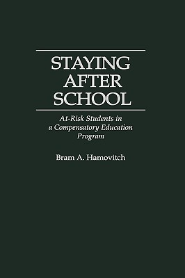 Staying After School: At-Risk Students in a Compensatory Education Program Bram A. Hamovitch