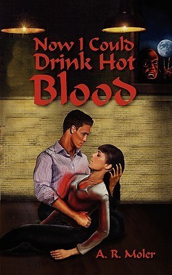 Now I Could Drink Hot Blood (SIS Case Files #2)  by  A.R. Moler