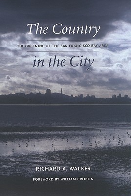 The Country in the City: The Greening of the San Francisco Bay Area  by  Richard A. Walker