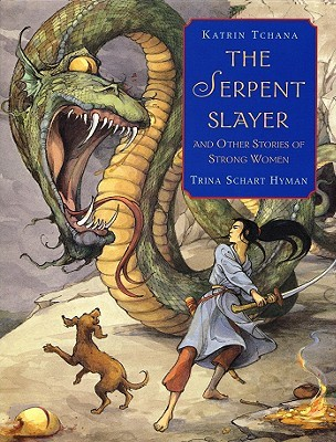 The Serpent Slayer: and Other Stories of Strong Women Katrin Hyman Tchana