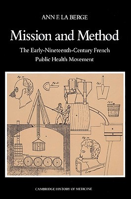 Mission and Method: The Early Nineteenth-Century French Public Health Movement  by  Ann Elizabeth Fowler La Berge