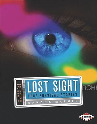 Lost Sight: True Survival Stories  by  Sandra Markle