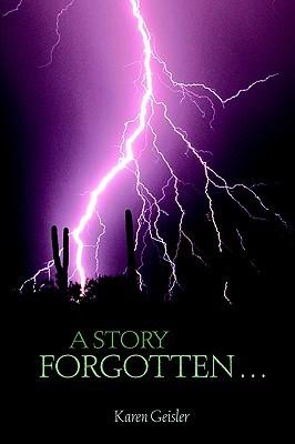A Story Forgotten... Karen Geisler