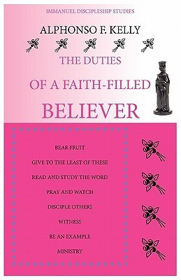 The Duties of a Faith-Filled Believer  by  Alphonso Fredrick Kelly