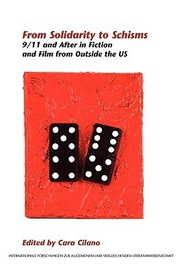 From Solidarity To Schisms: 9/11 And After In Fiction And Film From Outside The Us  by  Cara Cilano