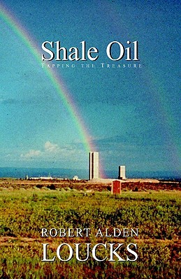 Shale Oil: Tapping The Treasure  by  Robert Alden Loucks