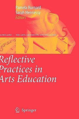Reflective Practices in Arts Education  by  Pamela Burnard