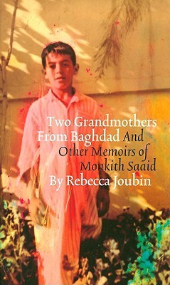 Two Grandmothers from Baghdad: And Other Memoirs of Monkith Saaid Rebecca Joubin