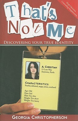 Thats Not Me: Discovering Your True Identity Georgia Christopherson