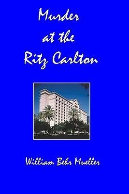 Murder at the Ritz Carlton  by  William Behr Mueller