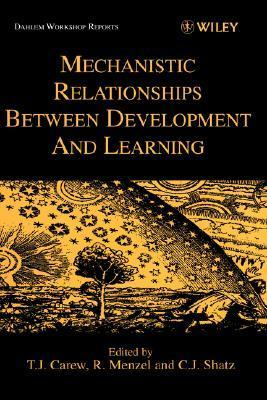 Mechanistic Relationships Between Development and Learning  by  Thomas J. Carew