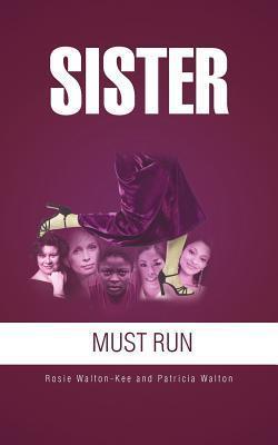 Sister Must Run  by  Rosie Walton-Kee