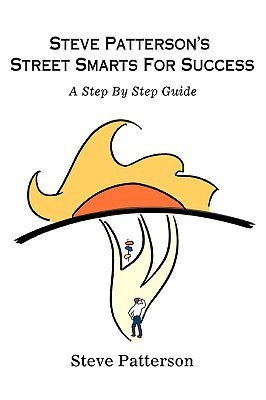 Steve Pattersons Street Smarts for Success: A Step Step Guide by Steve Patterson