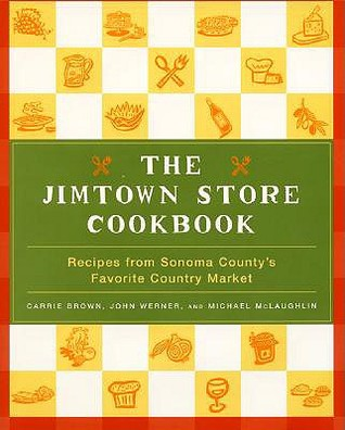 The Jimtown Store Cookbook: Recipes from Sonoma Countys Favorite Country Market  by  Carrie  Brown