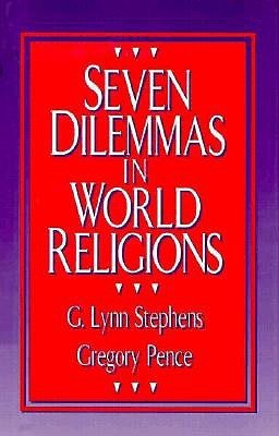 Seven Dilemmas in World Religions  by  Gregory Pence