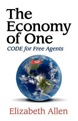 The Economy of One: Code for Free Agents Elizabeth       Allen