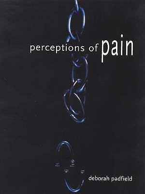 Perceptions Of Pain  by  Deborah Padfield