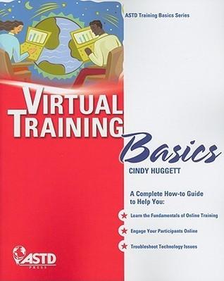 Virtual Training Basics (ASTD Training Basics Series)  by  Cindy Huggett