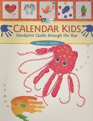 Calendar Kids: Handprint Quilts Through the Year  by  Marcia L. Layton