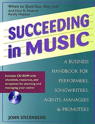 Succeeding in Music: A Business Handbook for Performers, Songwriters, Agents, Managers and Promoters (Succeeding in Music: A Business Workbook for Performers, Songwriters)  by  John Stiernberg