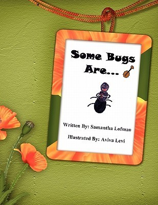Some Bugs Are...  by  Samantha Lofman