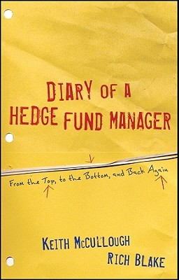 Diary of a Hedge Fund Manager: From the Top, to the Bottom, and Back Again  by  Keith McCullough