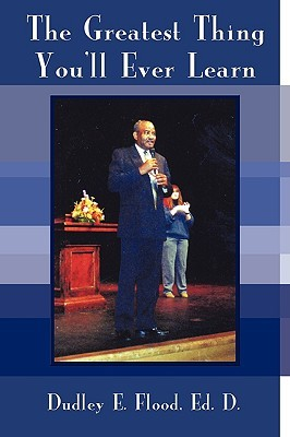 The Greatest Thing Youll Ever Learn  by  Dudley E. Flood
