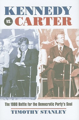 Kennedy vs. Carter: The 1980 Battle for the Democratic Partys Soul Timothy Stanley