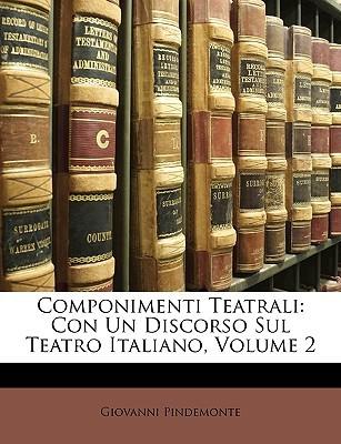 Componimenti Teatrali: Con Un Discorso Sul Teatro Italiano, Volume 2  by  Giovanni Pindemonte