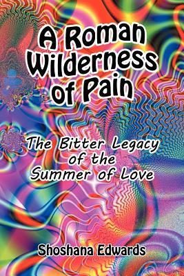 A Roman Wilderness of Pain  by  Shoshana Edwards