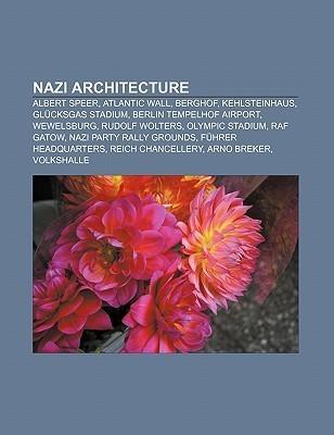 Nazi Architecture: Albert Speer, Atlantic Wall, Berghof, Kehlsteinhaus, Gl Cksgas Stadium, Berlin Tempelhof Airport, Wewelsburg, Rudolf W  by  Books LLC