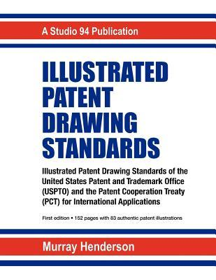 Illustrated Patent Drawing Standards  by  Murray H. Henderson