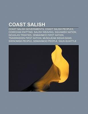 Coast Salish: Coast Salish Governments, Coast Salish Peoples, Cowichan Knitting, Salish Weaving, Squamish Nation, Douglas Treaties Source Wikipedia