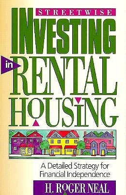 Streetwise Investing in Rental Housing: A Detailed Strategy for Financial Independence  by  H. Roger Neal