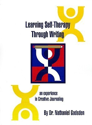 Learning Self-Therapy Through Writing: An Experience in Creative Journaling Nathaniel Gadsden