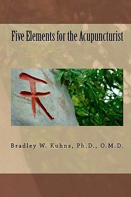 Five Elements for the Acupuncturist  by  Bradley W. Kuhns