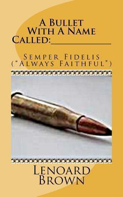 A Bullet with a Name Called: _____________: Semper Fidelis  by  Lenoard Brown