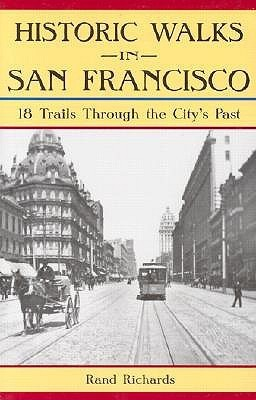 Historic Walks in San Francisco: 18 Trails Through the Citys Past Rand Richards