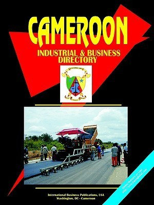 Cameroon Industrial and Business Directory  by  USA International Business Publications