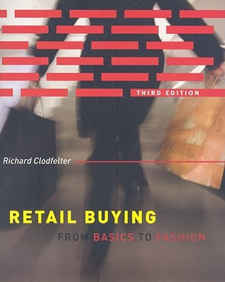 Retail Buying: From Basics to Fashion--PowerPoint Presentation  by  Richard Clodfelter