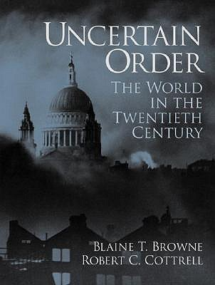 Uncertain Order: The World In The Twentieth Century  by  Blaine Terry Browne