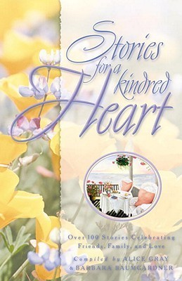 Stories for a Kindred Heart: Over 100 Treasures to Touch Your Soul  by  Barbara Baumgardner