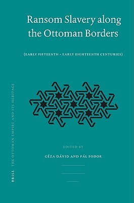 Ransom Slavery Along The Ottoman Borders  by  Pál Fodor
