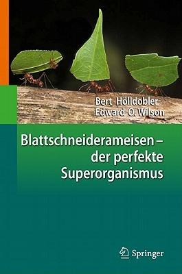Blattschneiderameisen Der Perfekte Superorganismus  by  Bert Hölldobler