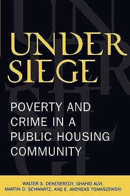 Under Siege: Poverty and Crime in a Public Housing Community  by  Dekeseredy Walter